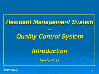 Resident Management System  �  Quality Control System Introduction Version 2.38