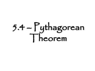 5.4 – Pythagorean Theorem