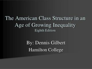 The American Class Structure in an Age of Growing Inequality  Eighth Edition