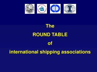 The  ROUND TABLE  of international shipping associations