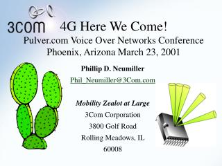 4G Here We Come! Pulver Voice Over Networks Conference Phoenix, Arizona March 23, 2001