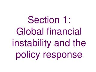Section 1:  Global financial instability and the policy response
