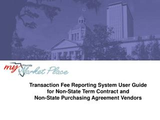 Transaction Fee Reporting System User Guide  for Non-State Term Contract and