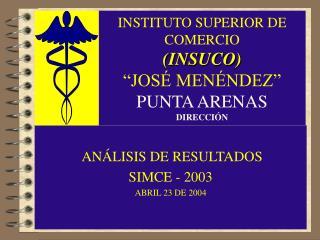 """INSTITUTO SUPERIOR DE COMERCIO (INSUCO) """"JOSÉ MENÉNDEZ"""" PUNTA ARENAS DIRECCIÓN"""