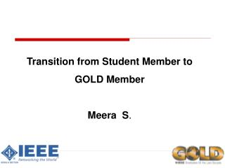 Transition from Student Member to  GOLD Member Meera  S .
