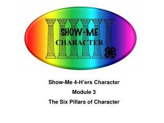 Show-Me 4-H'ers Character Module 3 The Six Pillars of Character