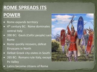 ROME SPREADS ITS POWER Rome expands territory 4 th  century BC:  Rome dominates central Italy
