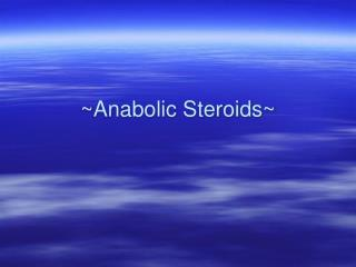 ~Anabolic Steroids~