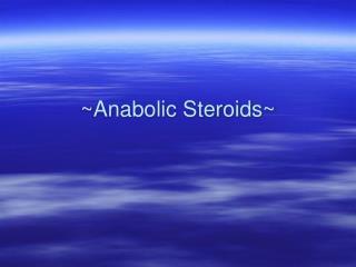 ~Anabolic Steroids~