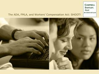 The ADA, FMLA, and Workers  Compensation Act: SHOOT