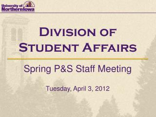 Division of  Student Affairs Spring P&S Staff Meeting Tuesday, April 3, 2012
