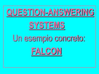 QUESTION-ANSWERING SYSTEMS Un esempio concreto: FALCON