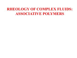 RHEOLOGY OF COMPLEX FLUIDS:  ASSOCIATIVE POLYMERS
