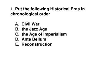 Put the following Historical Eras in  chronological order     A.  Civil War  B.  the Jazz Age