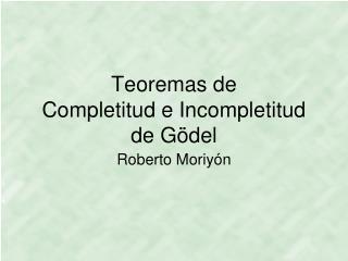Teoremas de Completitud e Incompletitud de Gödel