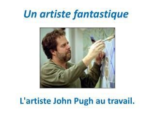 L'artiste John Pugh au travail.