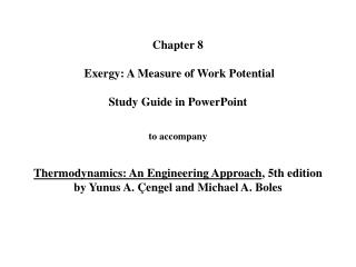 Chapter 8   Exergy: A Measure of Work Potential   Study Guide in PowerPoint   to accompany   Thermodynamics: An Engineer