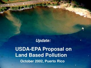 Update: USDA-EPA Proposal on    Land Based Pollution October 2002, Puerto Rico