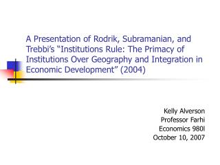 A Presentation of Rodrik, Subramanian, and Trebbi s  Institutions Rule: The Primacy of Institutions Over Geography and I