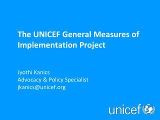 Jyothi Kanics Advocacy & Policy Specialist jkanics@unicef