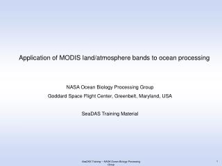 Application of MODIS land/atmosphere bands to ocean processing