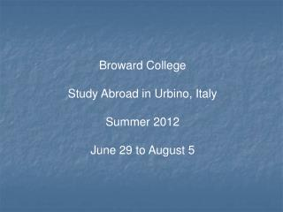 Broward College Study Abroad in Urbino, Italy Summer 2012 June 29 to August 5