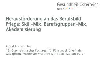 Herausforderung an das Berufsbild Pflege: Skill-Mix, Berufsgruppen-Mix, Akademisierung