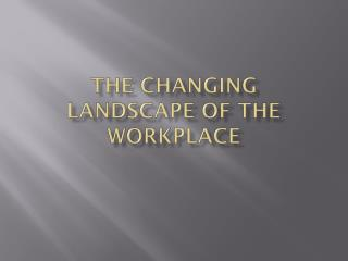 The Changing landscape of the workplace