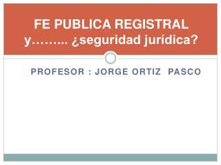 FE PUBLICA REGISTRAL y��... �seguridad jur�dica?