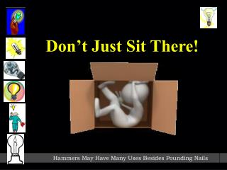 Don't Just Sit There!