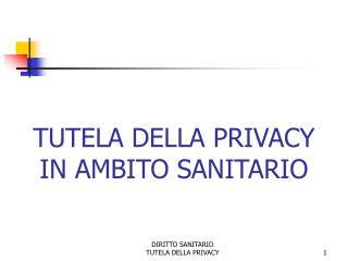 TUTELA DELLA PRIVACY IN AMBITO SANITARIO