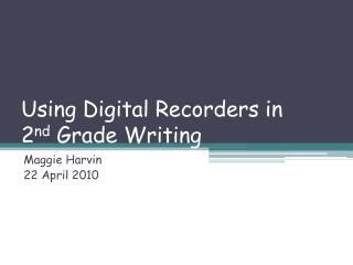 Using Digital Recorders in 2 nd  Grade Writing