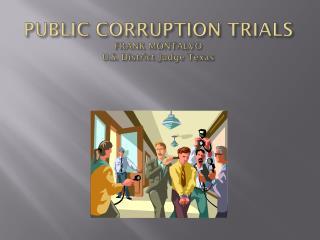 PUBLIC CORRUPTION TRIALS FRANK  MONTALVO U.S . District  Judge Texas