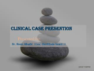 Clinical Case  presention Presented  by : Dr.  Reem Alharbi  (( ssc -Dent(Endo board  ))