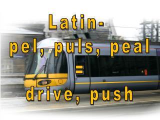 Latin-  pel, puls, peal = drive, push