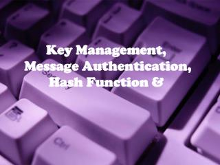 Key Management,  Message Authentication, Hash Function &