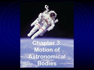 Chapter 3: Motion of Astronomical Bodies