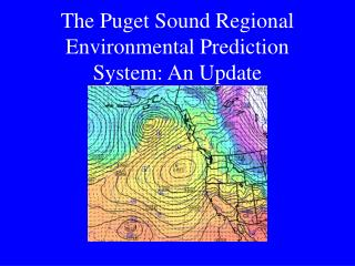 The Puget Sound Regional Environmental Prediction System:An Update