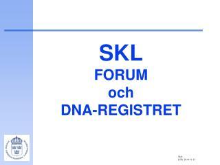 SKL FORUM  och  DNA-REGISTRET