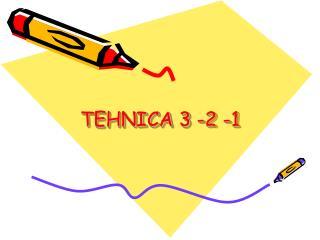 TEHNICA 3 -2 -1