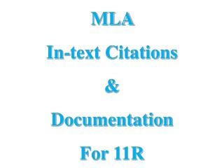 MLA  In-text Citations &  Documentation For 11R