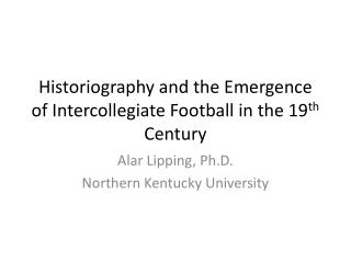 Historiography and the Emergence of Intercollegiate Football in the 19th Century