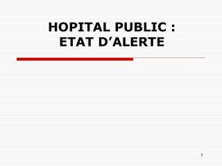 HOPITAL PUBLIC : ETAT D�ALERTE