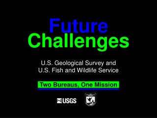 Challenges U.S. Geological Survey and  U.S. Fish and Wildlife Service