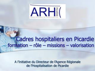 Cadres hospitaliers en Picardie  formation – rôle – missions – valorisation