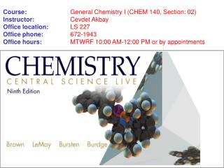 Course: General Chemistry I (CHEM 140, Section: 02) Instructor: Cevdet Akbay