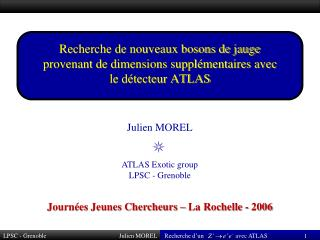 Julien MOREL ATLAS Exotic group LPSC - Grenoble
