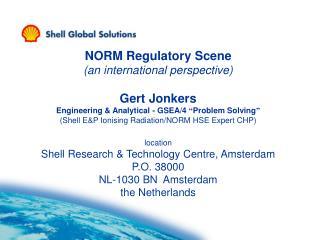 NORM Regulatory Scene (an international perspective) Gert Jonkers