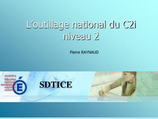 L'outillage national du C2i niveau 2