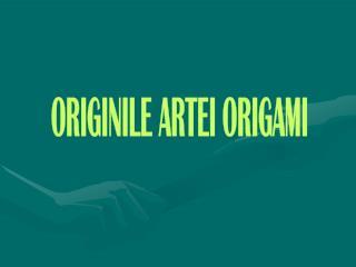 ORIGINILE ARTEI ORIGAMI